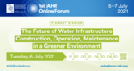 The Future of Water Infrastructure: Construction, Operation, Maintenance in a Greener Environment